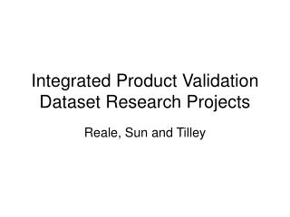Integrated Product Validation Dataset Research Projects