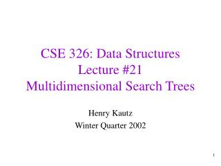 CSE 326: Data Structures Lecture #21 Multidimensional Search Trees