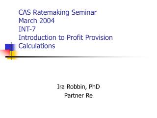 CAS Ratemaking Seminar March 2004 INT-7 Introduction to Profit Provision Calculations