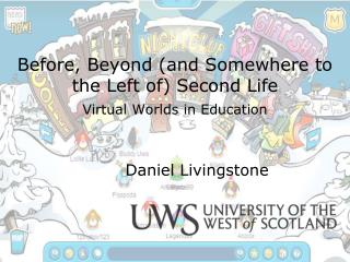 Before, Beyond (and Somewhere to the Left of) Second Life Virtual Worlds in Education