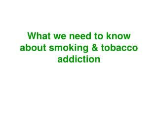 What we need to know about smoking & tobacco addiction