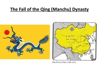 The Fall of the Qing (Manchu) Dynasty