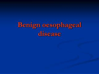 Benign oesophageal disease