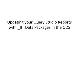 Updating your Query Studio Reports with \_IIT Data Packages in the ODS
