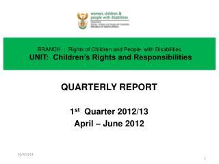 QUARTERLY REPORT 1 st Quarter 2012/13 April – June 2012