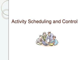 Activity Scheduling and Control