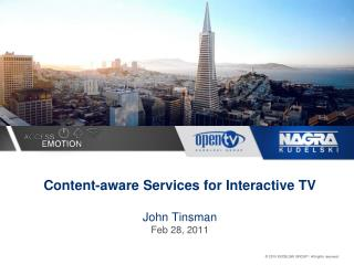Content-aware Services for Interactive TV John Tinsman Feb 28, 2011