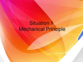 Situation  1  Mechanical  P rinciple
