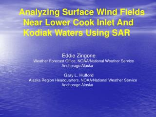 Analyzing Surface Wind Fields          Near Lower Cook Inlet And           Kodiak Waters Using SAR