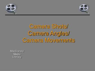 Camera Shots/ Camera Angles/ Camera Movements