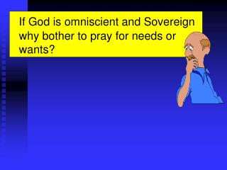 If God is omniscient and Sovereign why bother to pray for needs or wants?