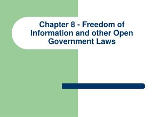 Chapter 8 - Freedom of Information and other Open Government Laws