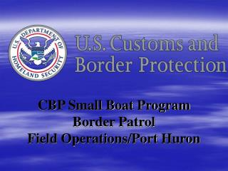 CBP Small Boat Program  Border Patrol                       Field Operations/Port Huron