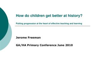 How do children get better at history? Putting progression at the heart of effective teaching and learning