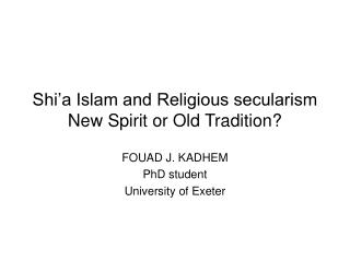 Shi'a Islam and Religious secularism  New Spirit or Old Tradition?