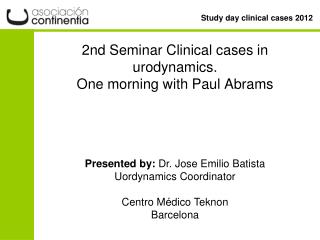 2nd Seminar Clinical cases in urodynamics.  One morning with Paul Abrams