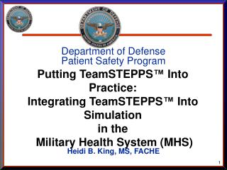 Department of Defense Patient Safety Program Heidi B. King, MS, FACHE