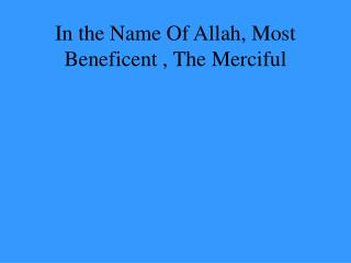 In the Name Of Allah, Most Beneficent , The Merciful