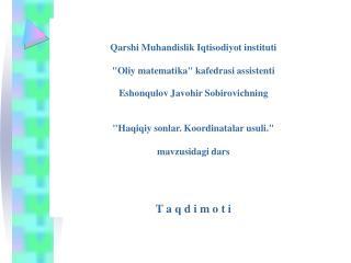 """Qarshi Muhandislik Iqtisodiyot instituti """"Oliy matematika"""" kafedrasi assistenti"""