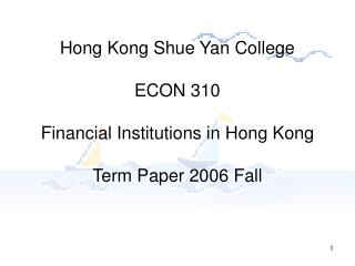 Hong Kong Shue Yan College ECON 310 Financial Institutions in Hong Kong Term Paper 2006 Fall