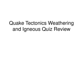 Quake Tectonics Weathering and Igneous Quiz Review