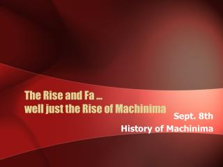 The Rise and Fa …  well just the Rise of Machinima
