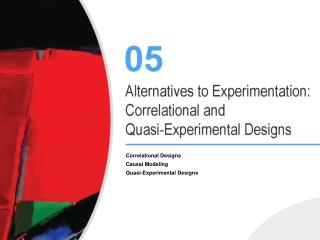 Correlational Designs Causal Modeling Quasi-Experimental Designs