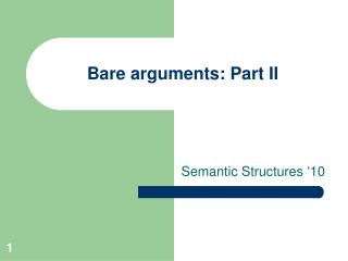 Bare arguments: Part II
