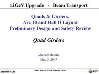 Quads & Girders, Arc 10 and Hall D Layout Preliminary Design and Safety Review