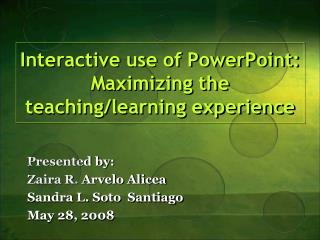 Interactive use of PowerPoint: Maximizing the teaching/learning  e xperience