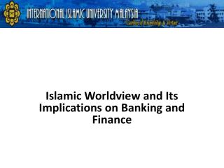 Islamic Worldview and Its Implications on Banking and Finance