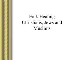 Folk Healing  Christians, Jews and Muslims