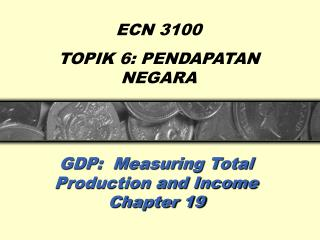 GDP:  Measuring Total Production and Income Chapter 19