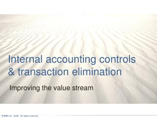 Internal accounting controls & transaction elimination