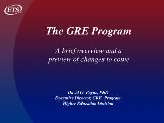 David G. Payne, PhD Executive Director, GRE  Program  Higher Education Division