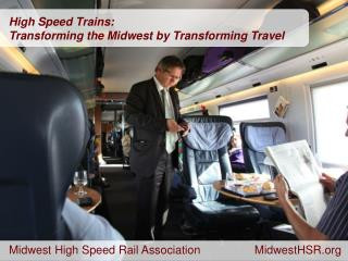 High Speed Trains: Transforming the Midwest by Transforming Travel