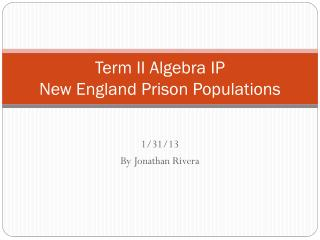 Term II Algebra IP New England Prison  Populations