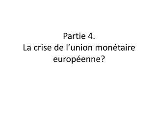 Partie 4.  La crise de l'union monétaire européenne?