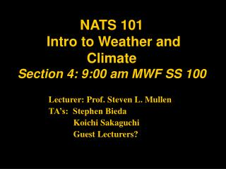 NATS 101  Intro to Weather and Climate  Section 4: 9:00 am MWF SS 100