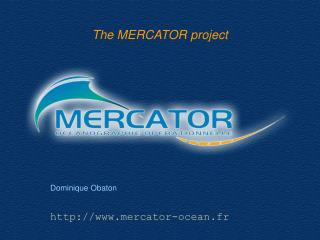 The MERCATOR project