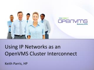 Using IP Networks as an  OpenVMS Cluster Interconnect Keith Parris, HP