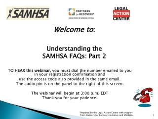 Welcome to : Understanding the       SAMHSA FAQs: Part 2