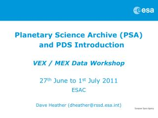 Planetary Science Archive (PSA) and  PDS Introduction VEX / MEX  Data  Workshop