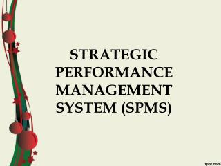 STRATEGIC PERFORMANCE MANAGEMENT SYSTEM (SPMS)