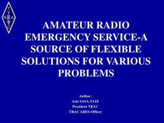 AMATEUR RADIO EMERGENCY SERVICE-A SOURCE OF FLEXIBLE SOLUTIONS FOR VARIOUS PROBLEMS