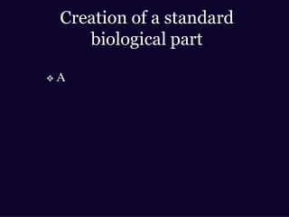Creation of a standard biological part