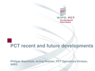 PCT recent and future developments