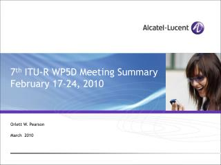 7 th  ITU-R WP5D Meeting Summary February 17-24, 2010