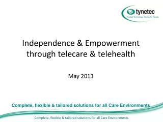 Independence & Empowerment through telecare & telehealth May 2013