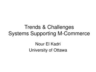 Trends & Challenges Systems Supporting M-Commerce
